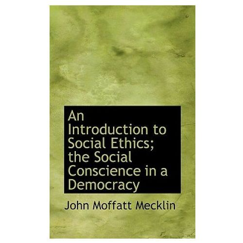 Introduction to Social Ethics; The Social Conscience in a Democracy