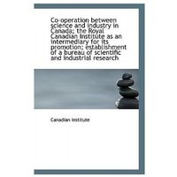 Co-Operation Between Science and Industry in Canada; The Royal Canadian Institute as an Intermediary