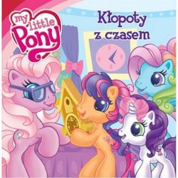 Mój Kucyk Pony Kłopoty z czasem (opr. twarda)