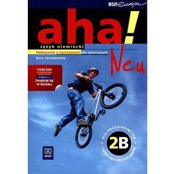 Aha! Neu 2B GIM. Podręcznik z ćwiczeniami. Zakres rozszerzony. Język niemiecki (2012) (opr. miękka)