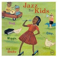 Jazz For Kids - Sing, Clap, Wiggle & Shake