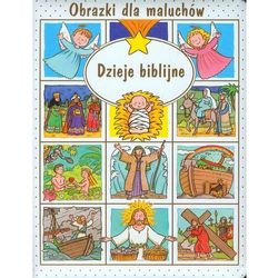 Dzieje biblijne. Obrazki dla maluchów (opr. twarda)