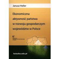 Ekonomiczna aktywność państwa w rozwoju gospodarczym województw w Polsce (opr. miękka)