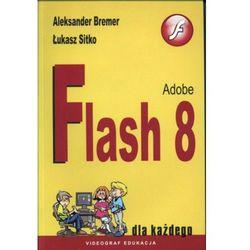 Adobe Flash 8 dla każdego - Aleksander Bremer (opr. miękka)