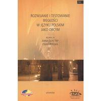 Rozwijanie i testowanie biegłości w języku polskim jako obcym (opr. miękka)