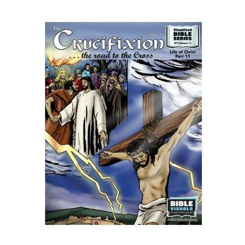 The Crucifixion Part 1: The Road to the Cross: New Testament Volume 11: Life of Christ Part 11