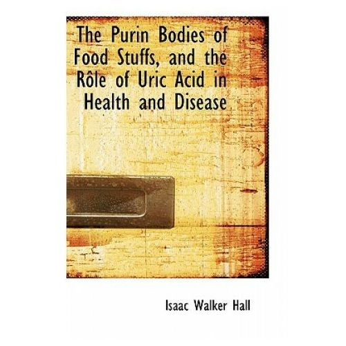 Purin Bodies of Food Stuffs, and the Role of Uric Acid in Health and Disease