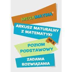 Matematyka-Arkusz maturalny. MegaMatma nr 3. Poziom podstawowy. Zadania z rozwiązaniami. - Praca zbiorowa
