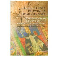 Polska prowincja dominikańska w średniowieczu i Rzeczypospolitej Obojga (Wielu) Narodów (opr. broszurowa)