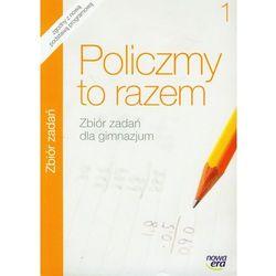 MATEMATYKA 1 GIMNAZJUM ZBIÓR ZADAŃ. POLICZMY TO RAZEM 1 (opr. miękka)