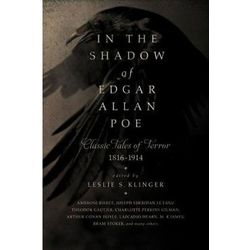 In the Shadow of Edgar Allan Poe : Classic Tales of Horror, 1816-1914 Klinger Leslie S.