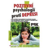 Pozitivní psychologií proti depresi - Jak svépomocí dosáhnout štěstí, pohody a vnitřní síly Akhtar Miriam
