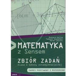 Matematyka z Sensem. Klasa 1, szkoły ponadgimn. Zbiór zadań. Zakres podstawowy i rozszerzony (opr. broszurowa)