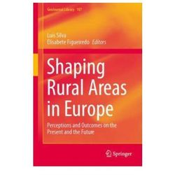 Shaping Rural Areas in Europe Perceptions and Outcomes on the Present and the Future