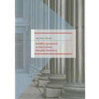 Konflikt uprawnień w teorii prawa Ronalda Dworkina (opr. miękka)