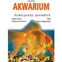 Akwarium. Praktyczny poradnik (opr. miękka)