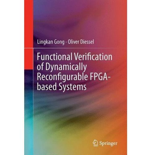 Functional Verification of Dynamically Reconfigurable FPGA-based Systems Gong, Lingkan